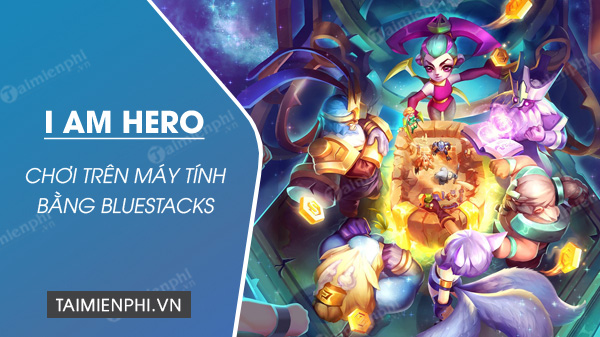cach tai va choi game i am hero tren pc bang bluestacks