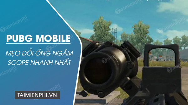cach doi ong ngam scope trong pubg mobile nhanh nhat