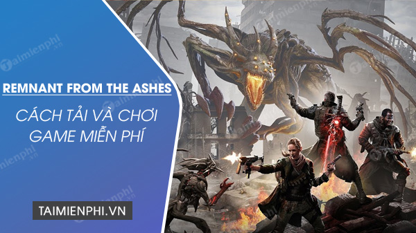 tai va cai dat mien phi game remnant from the ashes
