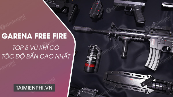 top 5 sung free fire toc ban nhanh nhat
