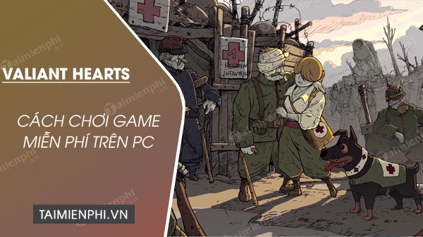 cach choi mien phi game valiant hearts the great war