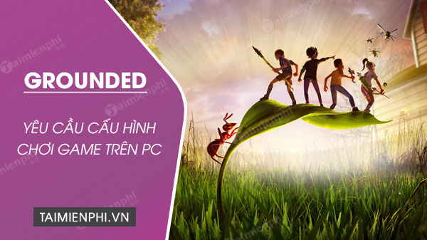 cau hinh choi game grounded tren pc