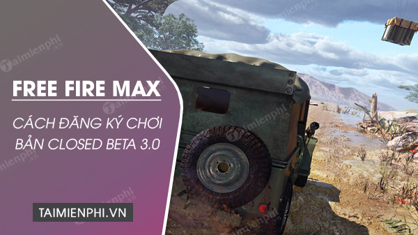 cach dang ky choi free fire max closed beta 3 0