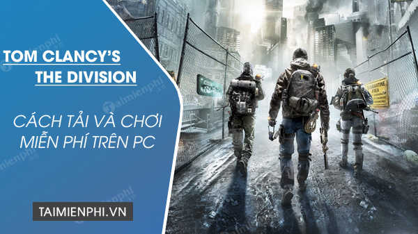 nhan mien phi tom clancy s the division game ban sung the gioi mo