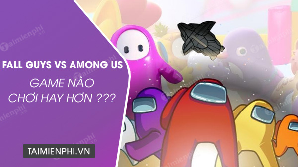 so sanh fall guys vs among us game nao choi hay hon
