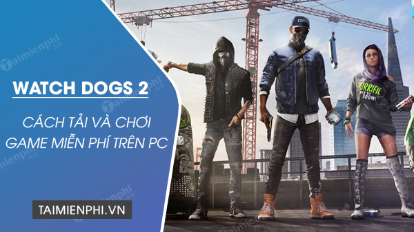 cach tai va choi mien phi game watch dogs 2 tren epic store