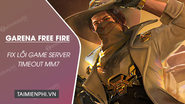 sua loi game server timeout mm7 free fire