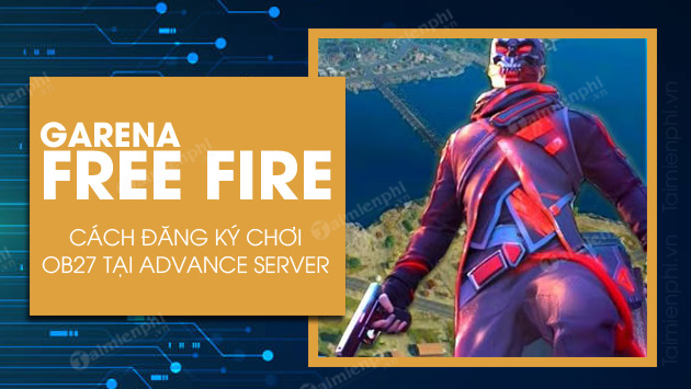 cach dang ky choi free fire ob27 advance server