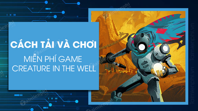 cach tai va choi game creature in the well mien phi
