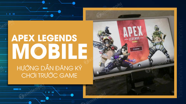 cach dang ky choi truoc game apex legends mobile