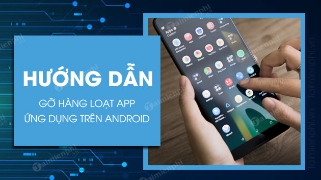 cach go hang loat ung dung tren android
