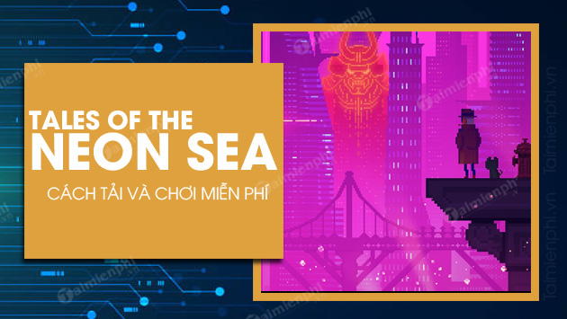 epic games store tang mien phi tales of the neon sea
