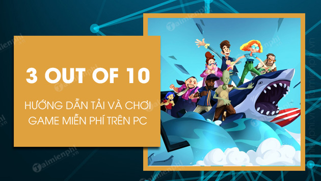 cach tai va choi game 3 out of 10 mien phi
