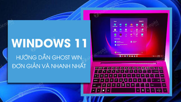 cach ghost windows 11 tren may tinh laptop