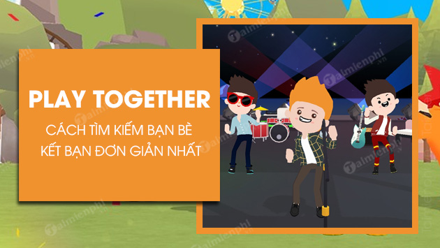 cach tim kiem ban be play together ket ban trong play together