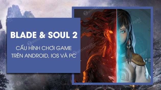 cau hinh choi game blade & soul 2 tren android ios va pc