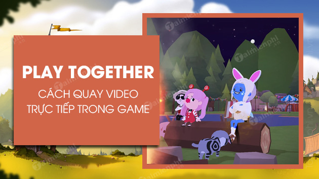 cach quay video trong play together bang may anh