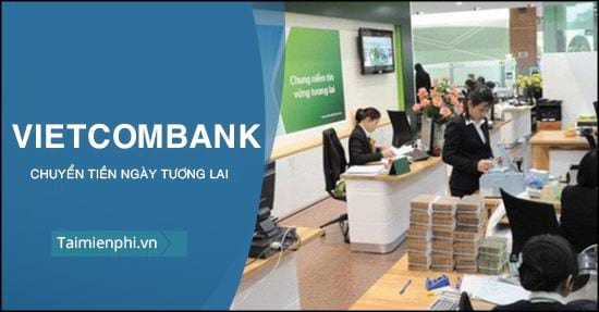 cach chuyen tien ngay tuong lai trong vietcombank