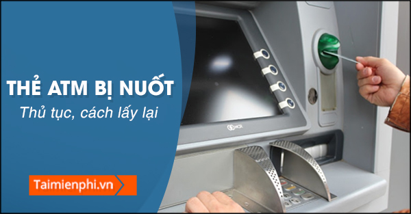 the atm bi nuot lay lai nhu the nao