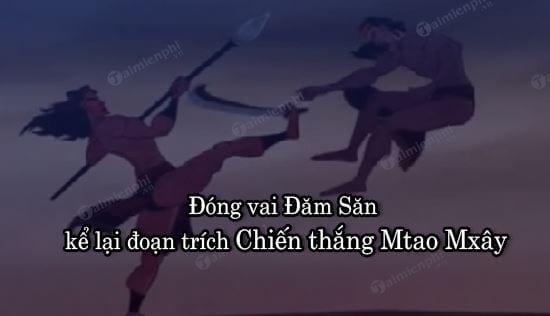 dong vai dam san ke lai doan trich chien thang mtao mxay