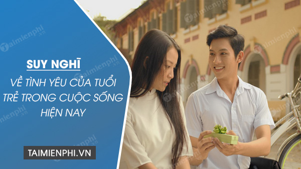 suy nghi ve tinh yeu cua tuoi tre trong cuoc song hien nay