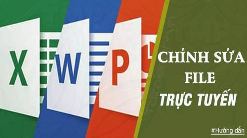 cach chinh sua file word excel powerpoint truc tuyen
