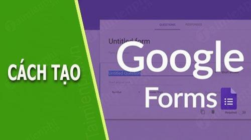 Hướng dẫn tạo Google Form chuyên nghiệp