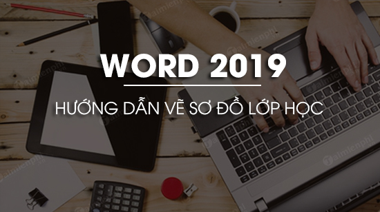 cach ve so do lop hoc trong word 2019