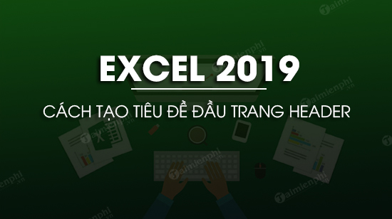 cach tao header trong excel 2019