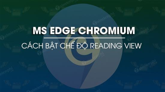 bat che do reading view tren microsoft edge chromium
