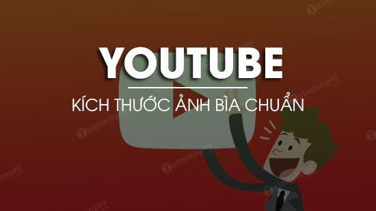 Kích thước ảnh bìa YouTube chuẩn