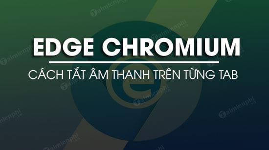 meo tat tieng tung tab tren microsoft edge chromium