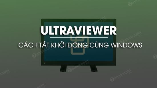 tat ultraviewer khoi dong cung windows