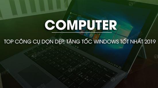 top cong cu don dep tang toc windows tot nhat 2019
