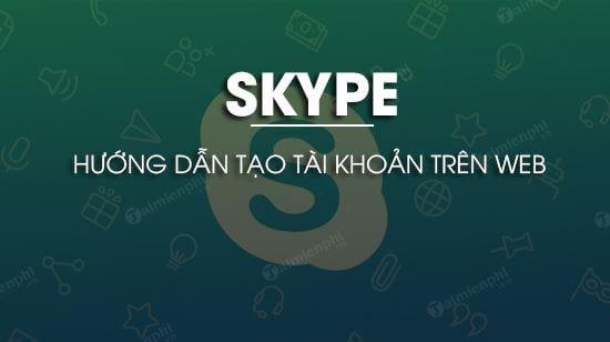 cach tao tai khoan skype tren web