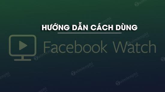 cach dung facebook watch