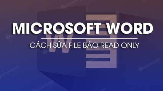 cach sua file word bao read only