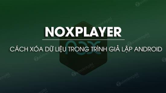 cach xoa du lieu trong noxplayer