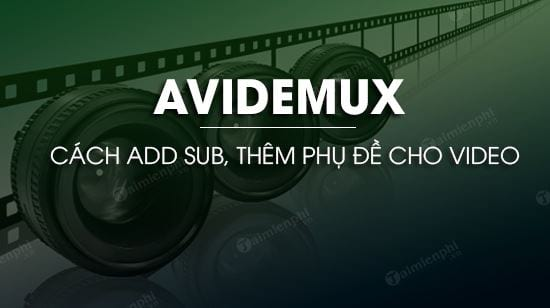 cach add sub trong avidemux add subtitles