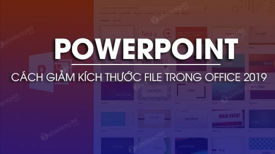 cach giam kich thuoc file powerpoint trong office 2019