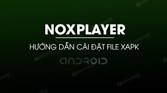 cach cai dat file xapk trong noxplayer