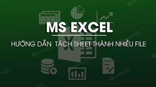 cach tach sheet thanh nhieu file excel