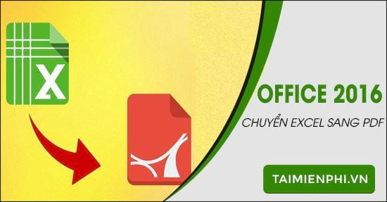 cach chuyen file excel sang pdf trong office 2016