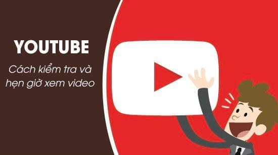 cach kiem tra va hen gio xem youtube
