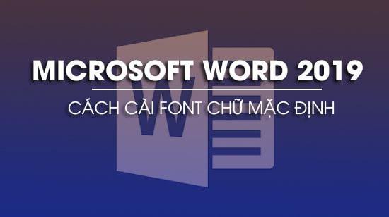 cach cai font chu mac dinh trong word 2019