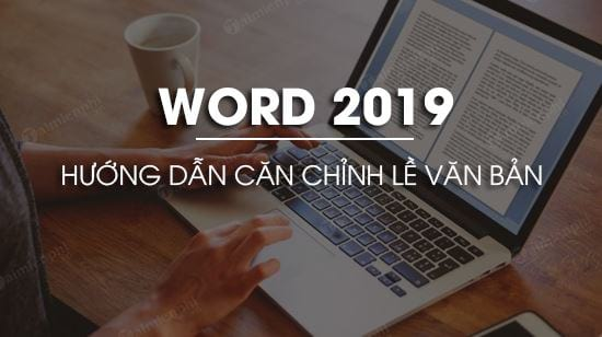 cach can chinh le van ban trong word 2019