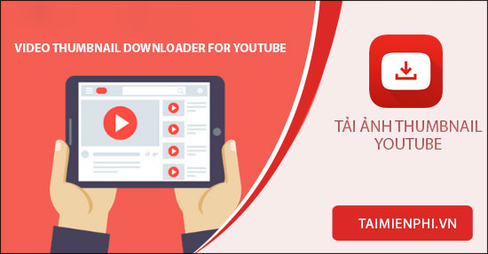 video thumbnail downloader for youtube tai anh thumbnail video youtube tren dien thoai that don gian