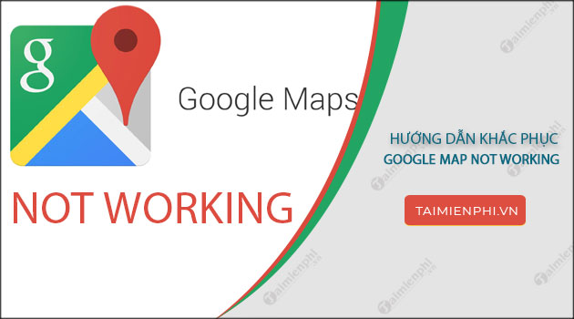 cach xu ly khi google maps not working