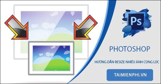 cach resize nhieu anh cung luc bang photoshop