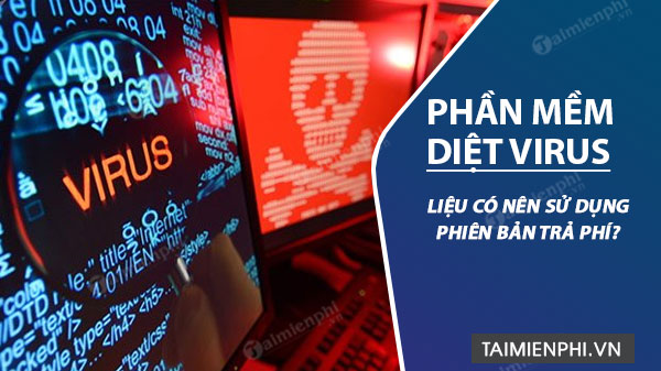 co nen dung phan mem diet virus tra phi